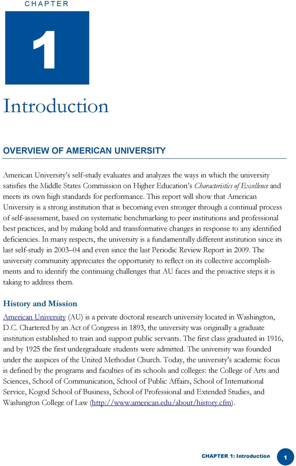 This report will show that American University is a strong institution that is becoming even stronger through a continual process of self-assessment, based on systematic benchmarking to peer