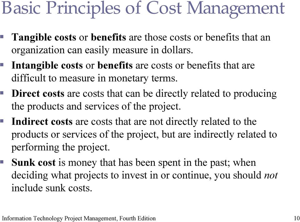 Direct costs are costs that can be directly related to producing the products and services of the project.