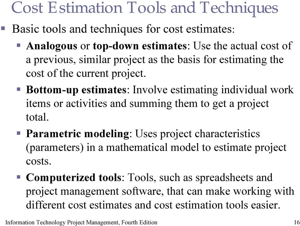 Bottom-up estimates: Involve estimating individual work items or activities and summing them to get a project total.