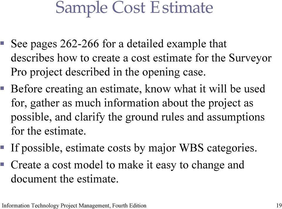 Before creating an estimate, know what it will be used for, gather as much information about the project as possible,