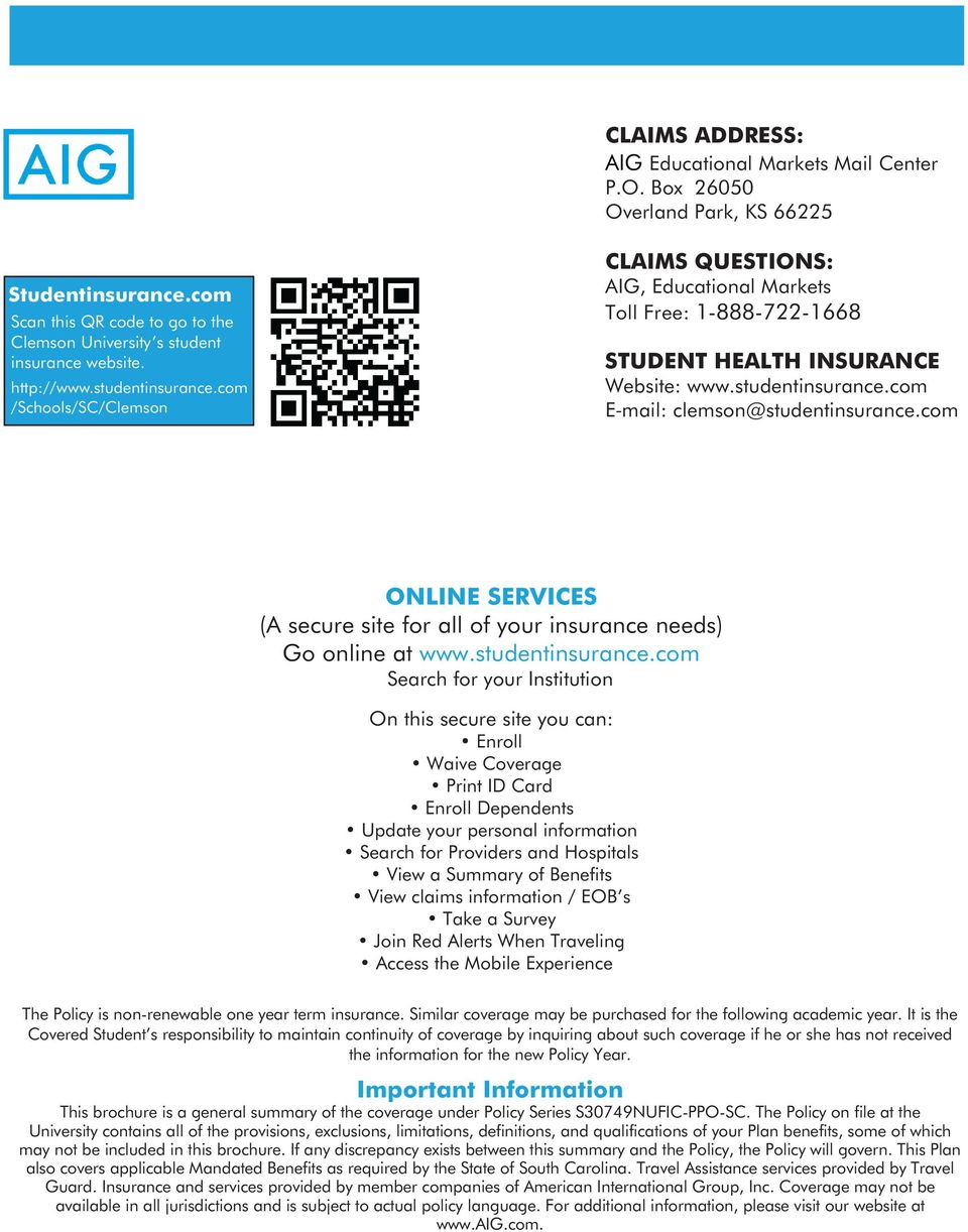 com /Schools/SC/Clemson CLAIMS QUESTIONS: AIG, Educational Markets Toll Free: 1-888-722-1668 STUDENT HEALTH INSURANCE Website: www.studentinsurance.com E mail: clemson@studentinsurance.