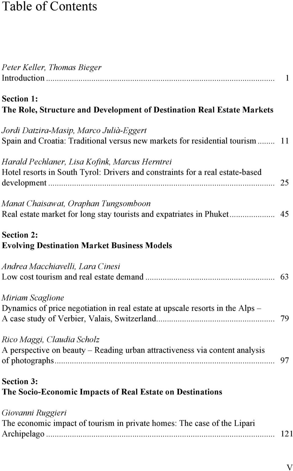 .. 11 Harald Pechlaner, Lisa Kofink, Marcus Herntrei Hotel resorts in South Tyrol: Drivers and constraints for a real estate-based development.