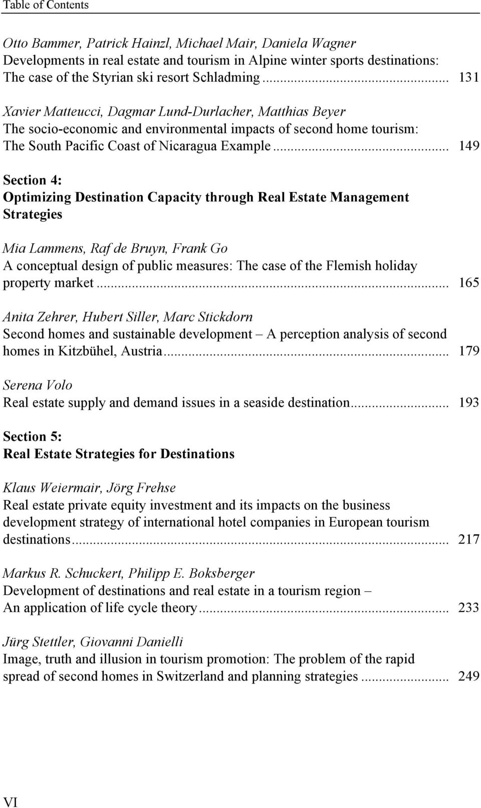 .. 149 Section 4: Optimizing Destination Capacity through Real Estate Management Strategies Mia Lammens, Raf de Bruyn, Frank Go A conceptual design of public measures: The case of the Flemish holiday