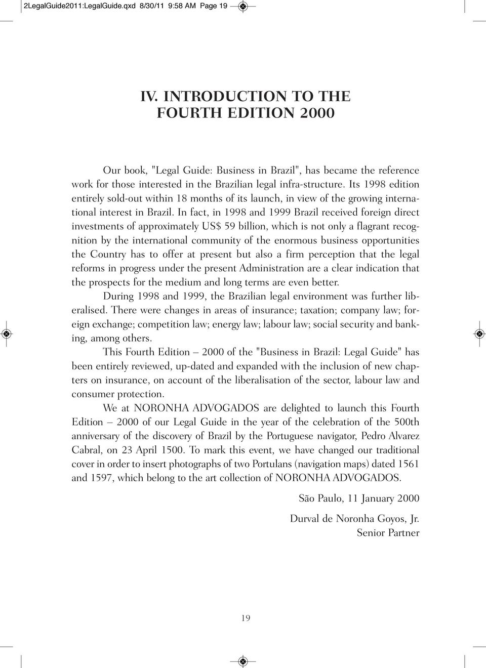 Its 1998 edition entirely sold-out within 18 months of its launch, in view of the growing international interest in Brazil.
