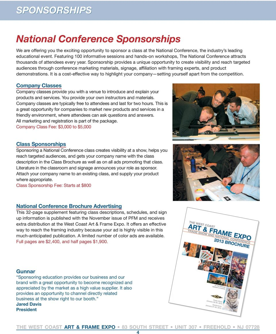 Sponsorship provides a unique opportunity to create visibility and reach targeted audiences through conference marketing materials, signage, affiliation with framing experts, and product