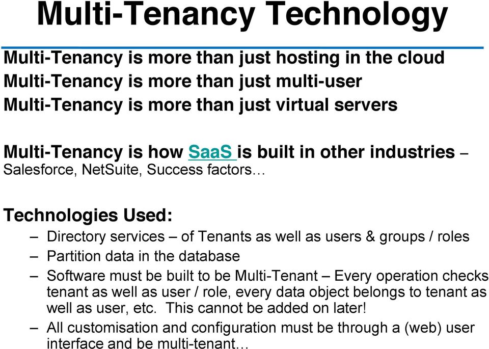 users & groups / roles Partition data in the database Software must be built to be Multi-Tenant Every operation checks tenant as well as user / role, every data