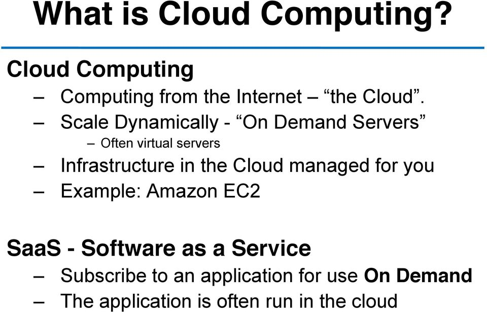 the Cloud managed for you Example: Amazon EC2 SaaS - Software as a Service