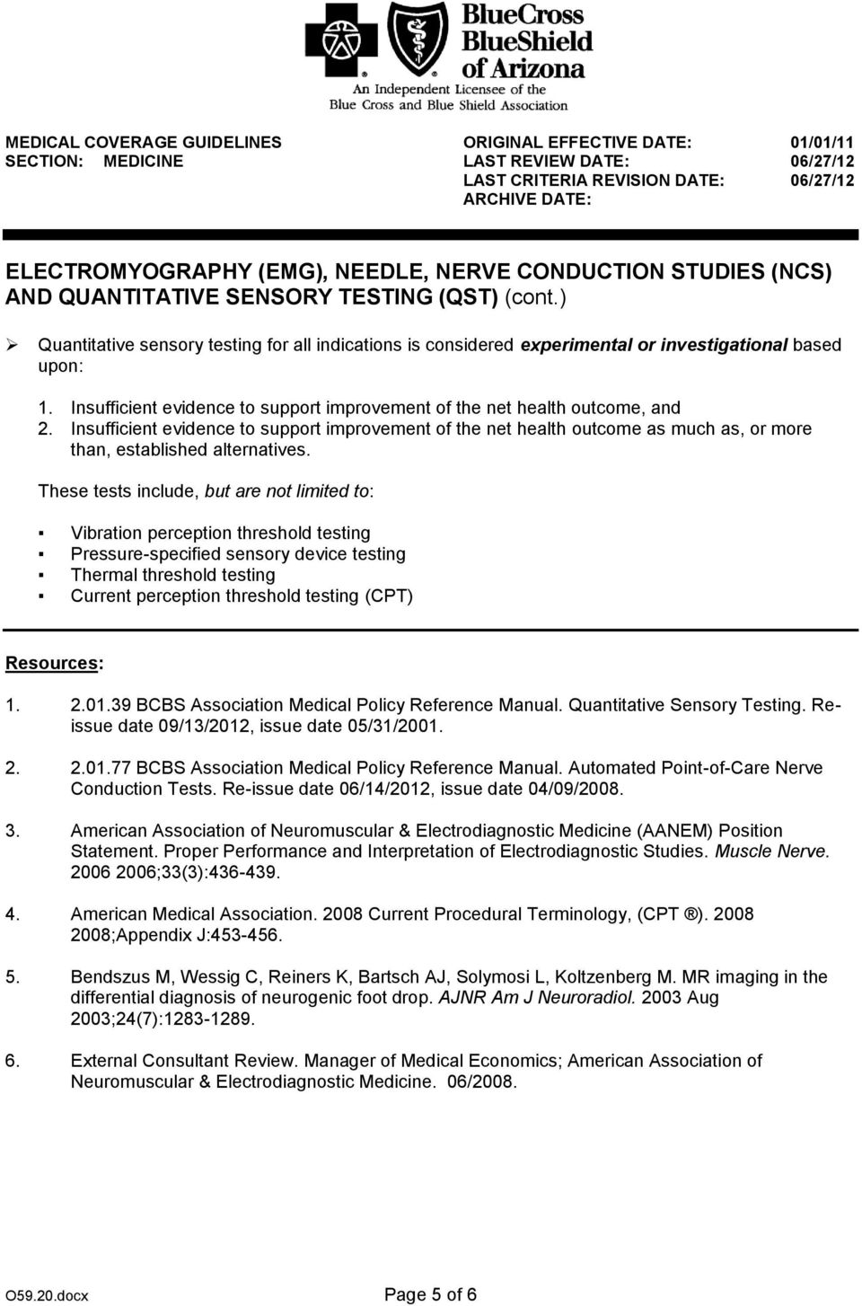 Quantitative Sensory Testing. Reissue date 09/13/2012, issue date 05/31/2001. 2. 2.01.77 BCBS Association Medical Policy Reference Manual. Automated Point-of-Care Nerve Conduction Tests.