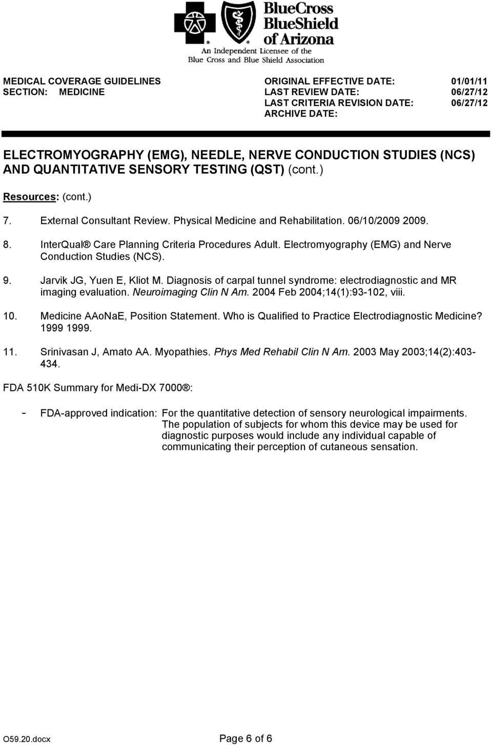 2004 Feb 2004;14(1):93-102, viii. 10. Medicine AAoNaE, Position Statement. Who is Qualified to Practice Electrodiagnostic Medicine? 1999 1999. 11. Srinivasan J, Amato AA. Myopathies.