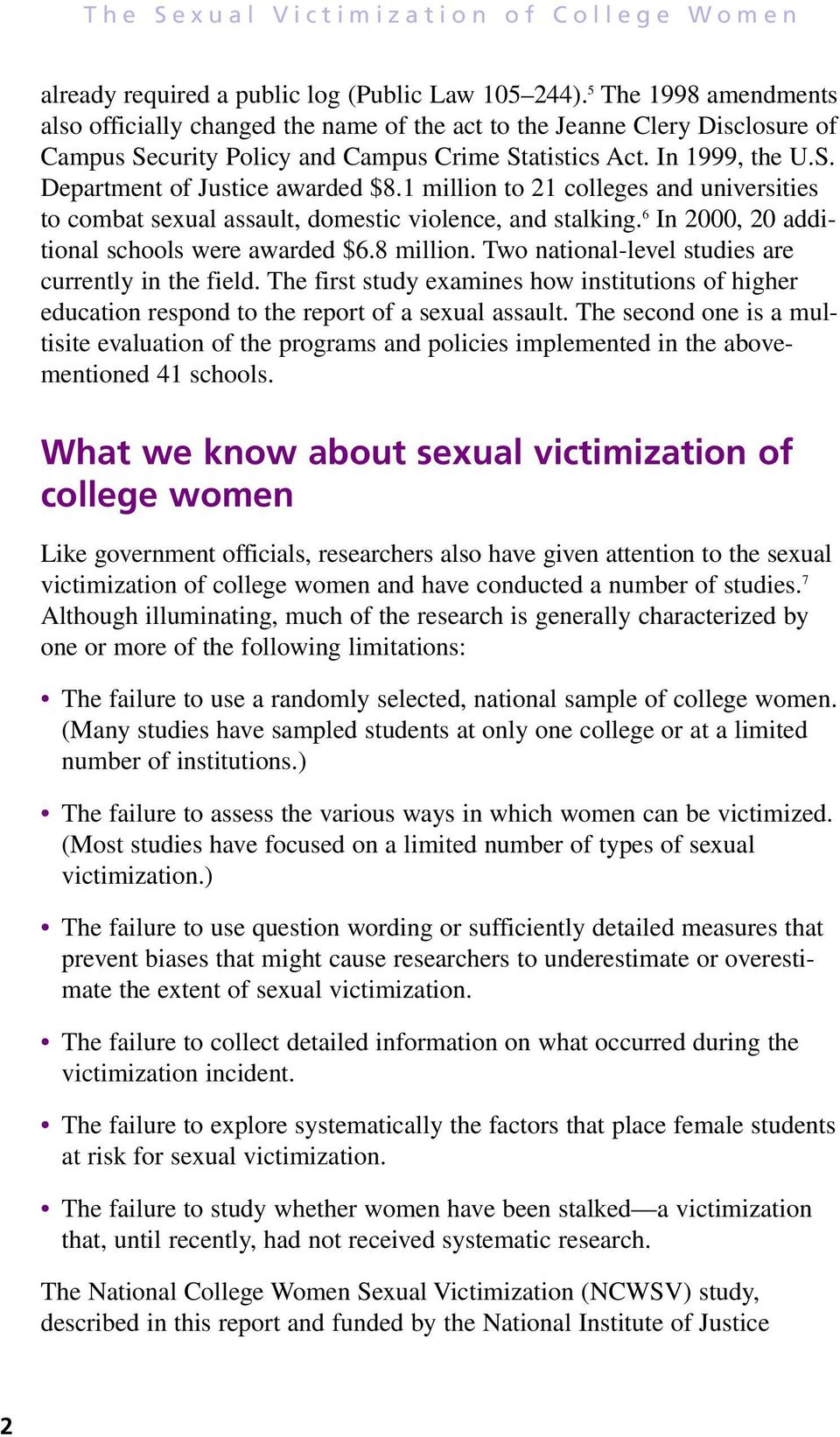 1 million to 21 colleges and universities to combat sexual assault, domestic violence, and stalking. 6 In 2000, 20 additional schools were awarded $6.8 million.