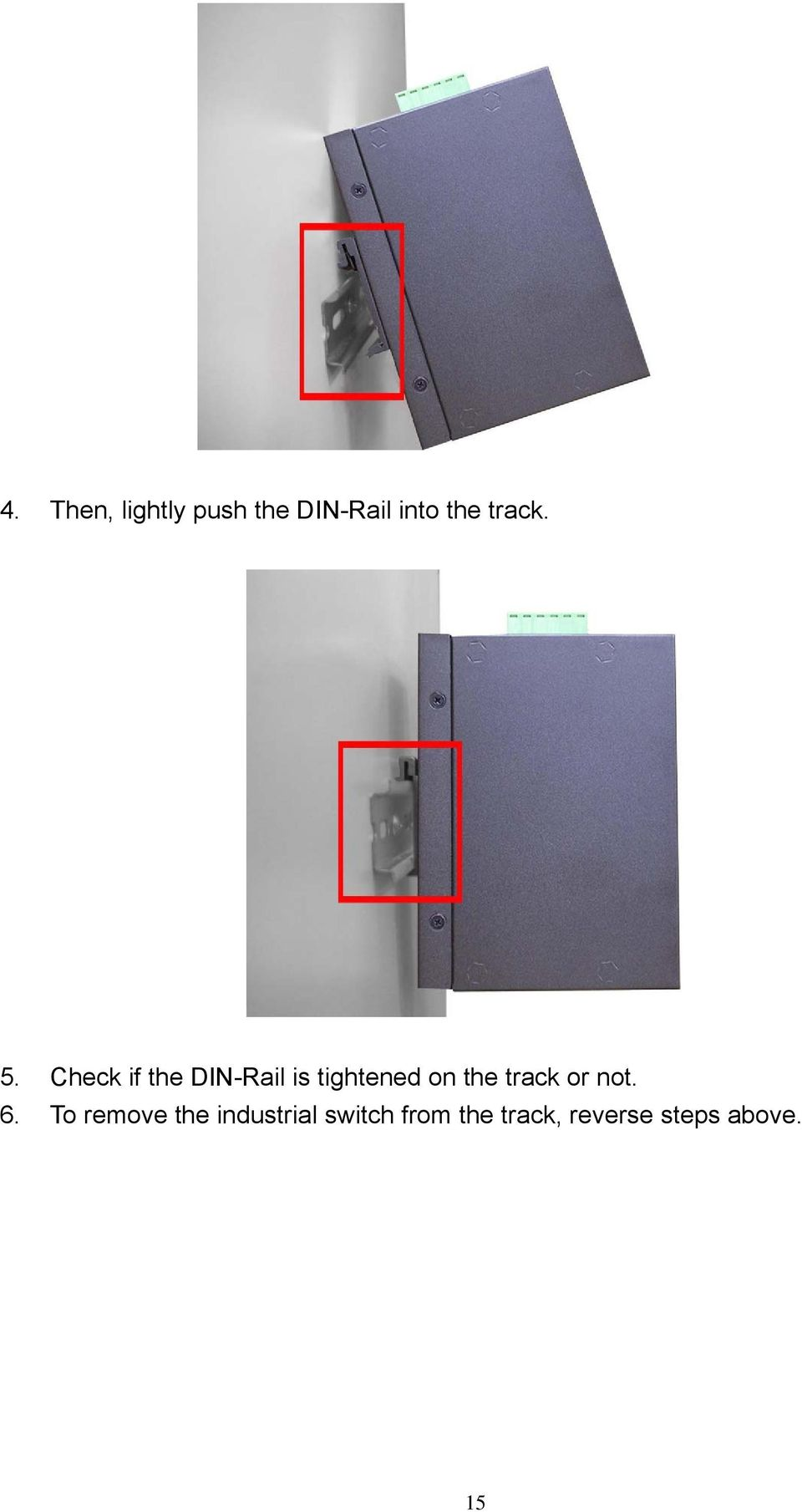 Check if the DIN-Rail is tightened on the