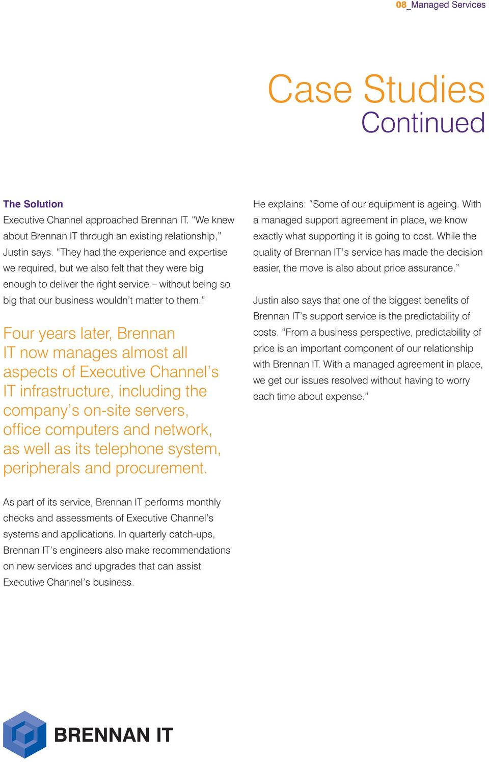 Four years later, Brennan IT now manages almost all aspects of Executive Channel s IT infrastructure, including the company s on-site servers, office computers and network, as well as its telephone