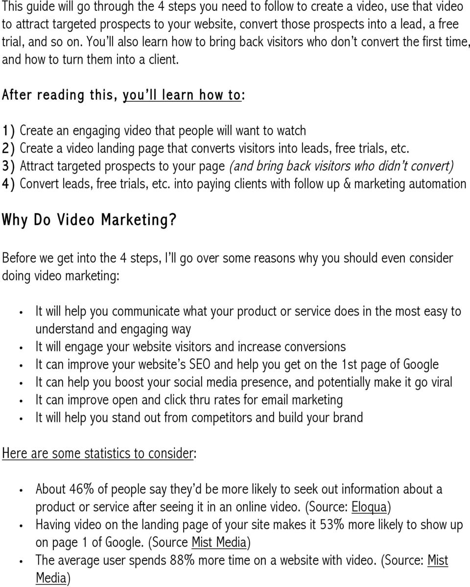 After reading this, you ll learn how to: 1) Create an engaging video that people will want to watch 2) Create a video landing page that converts visitors into leads, free trials, etc.