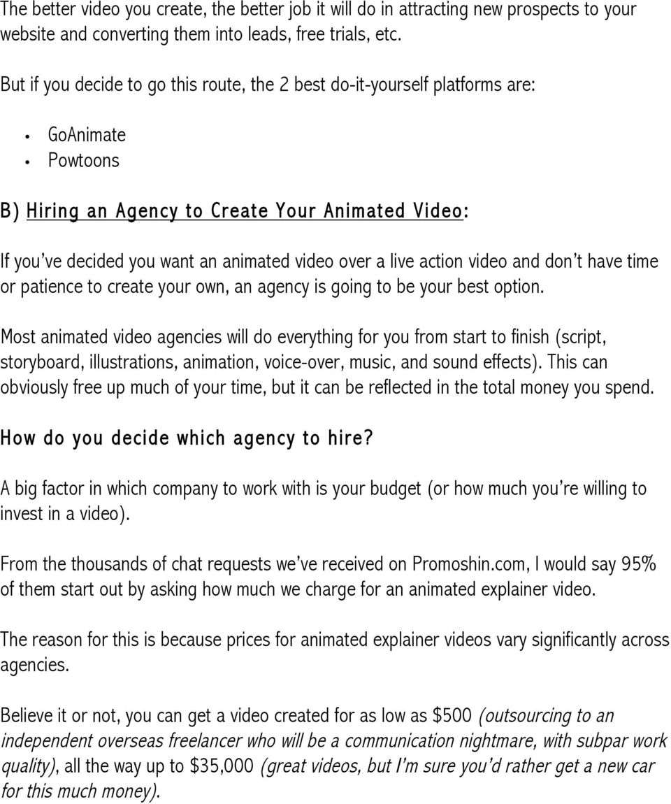 live action video and don t have time or patience to create your own, an agency is going to be your best option.