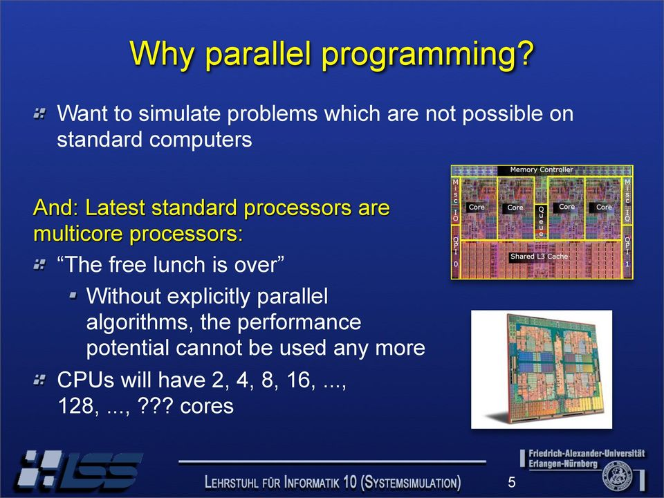 Latest standard processors are multicore processors: The free lunch is over