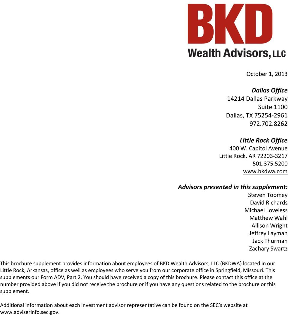 information about employees of BKD Wealth Advisors, LLC (BKDWA) located in our Little Rock, Arkansas, office as well as employees who serve you from our corporate office in Springfield, Missouri.