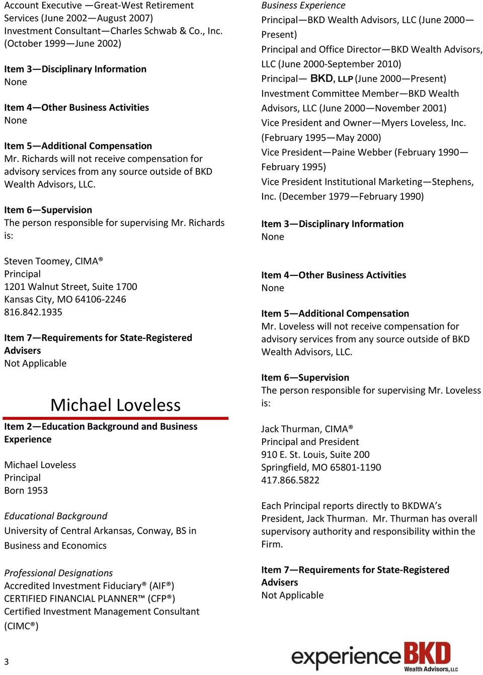 1935 Michael Loveless Michael Loveless Principal Born 1953 University of Central Arkansas, Conway, BS in Business and Economics Accredited Investment Fiduciary (AIF ) CERTIFIED FINANCIAL PLANNER (CFP