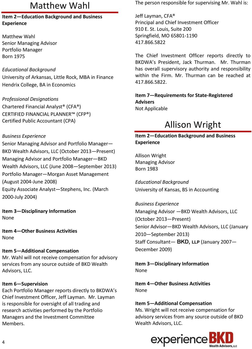 Portfolio Manager BKD Wealth Advisors, LLC (June 2008 September 2013) Portfolio Manager Morgan Asset Management (August 2004-June 2008) Equity Associate Analyst Stephens, Inc.