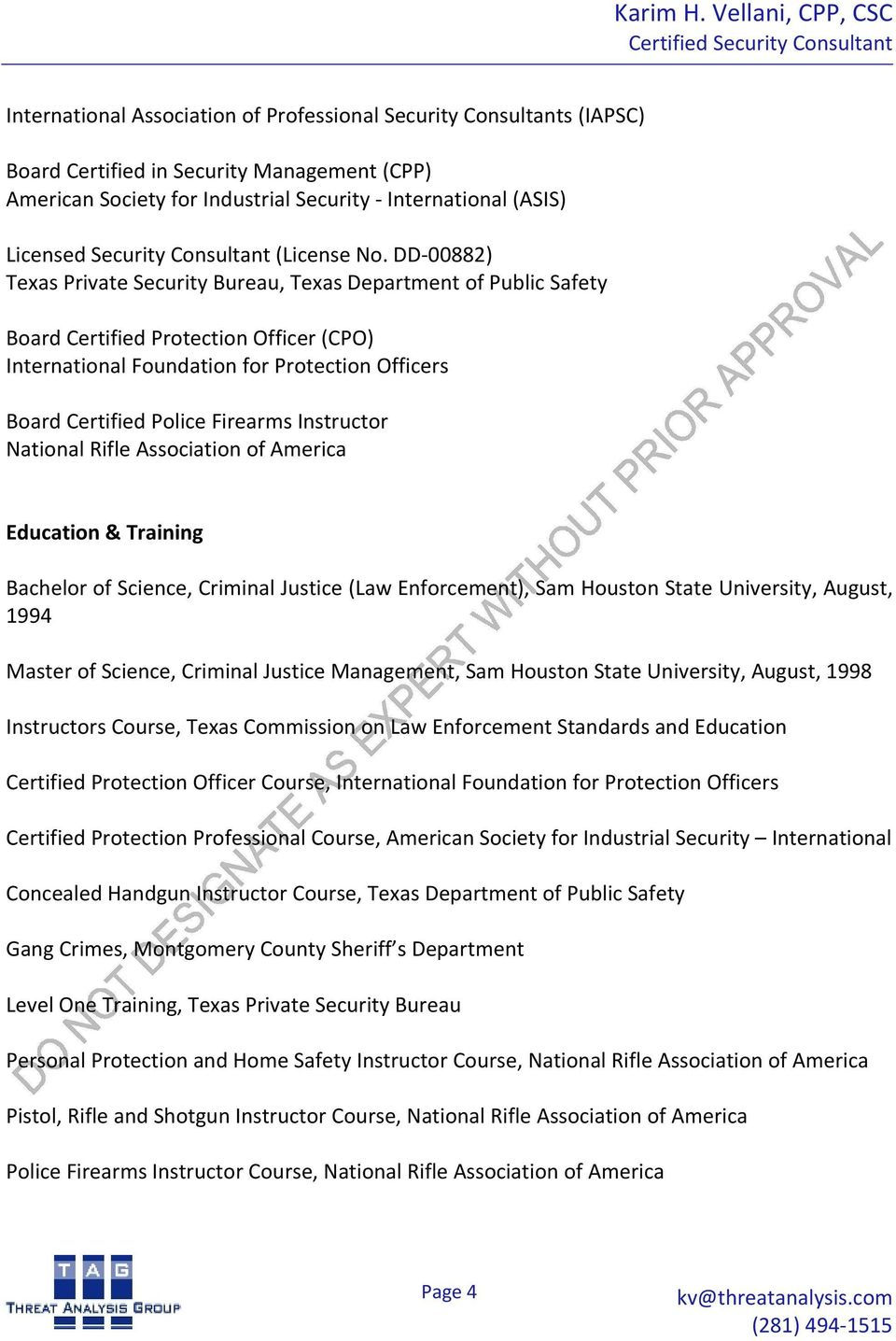Instructor National Rifle Association of America Education & Training Bachelor of Science, Criminal Justice (Law Enforcement), Sam Houston State University, August, 1994 Master of Science, Criminal