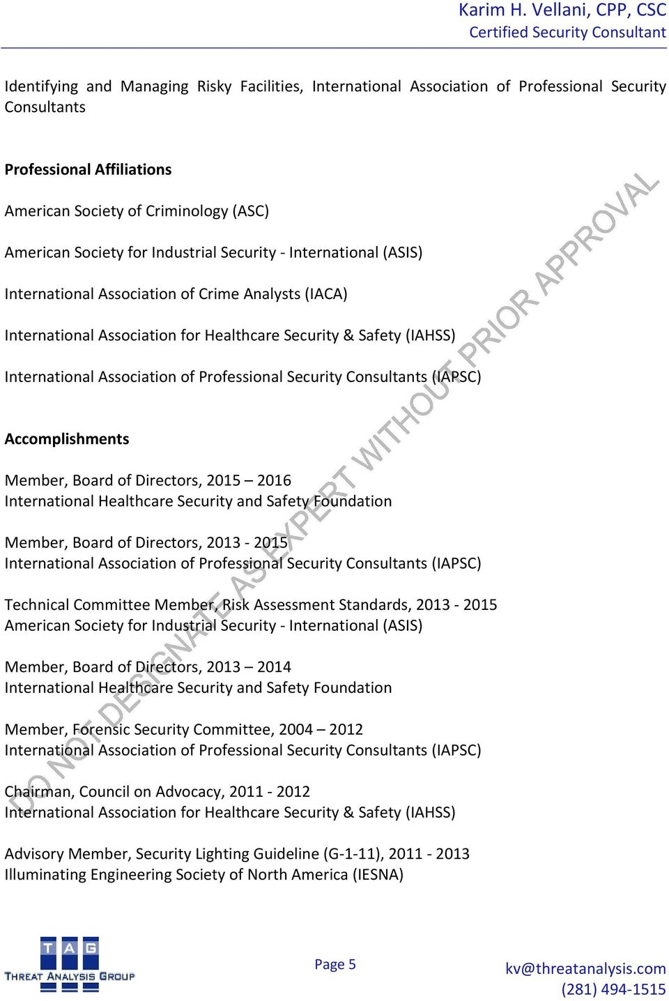 Member, Board of Directors, 2013 2015 Technical Committee Member, Risk Assessment Standards, 2013 2015 Member, Board of Directors, 2013 2014 International Healthcare Security and Safety Foundation