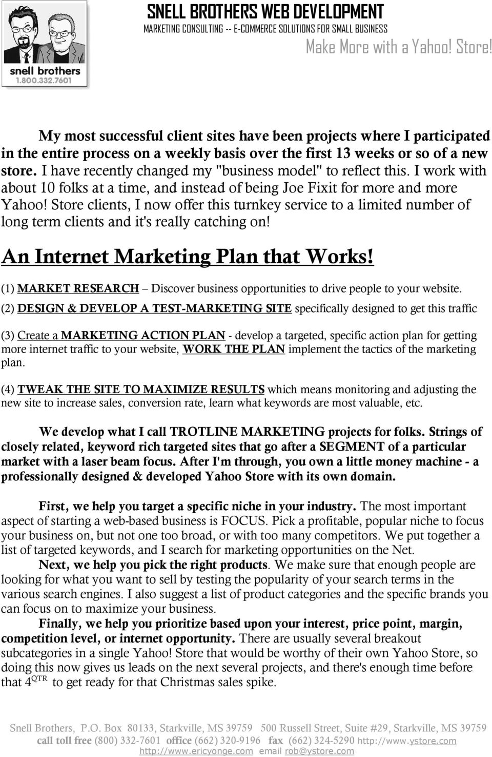 Store clients, I now offer this turnkey service to a limited number of long term clients and it's really catching on! An Internet Marketing Plan that Works!