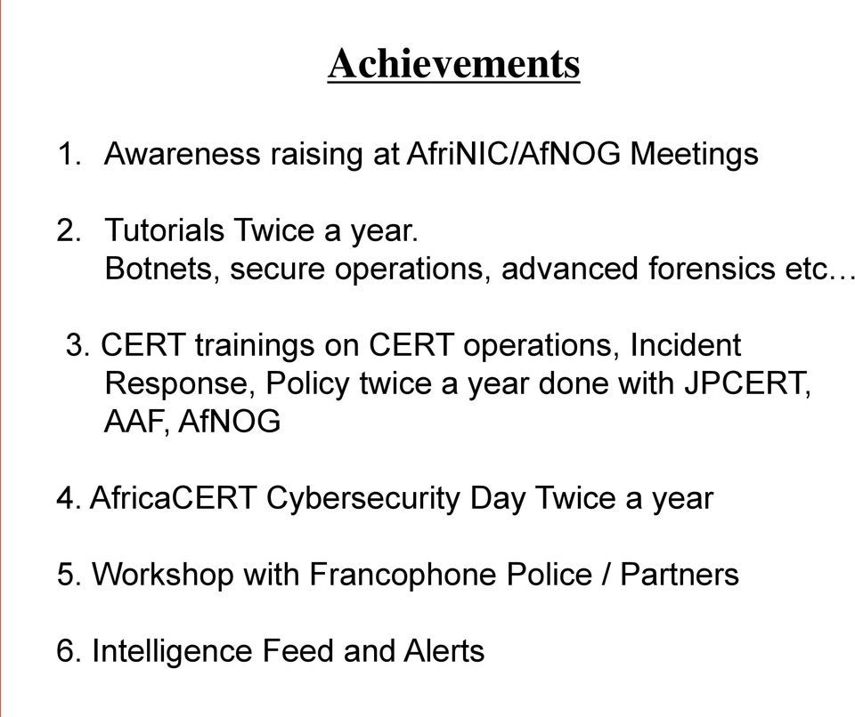 CERT trainings on CERT operations, Incident Response, Policy twice a year done with JPCERT,