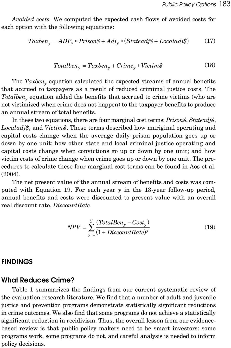 Victim$ (18) The Taxben y equation calculated the expected streams of annual benefits that accrued to taxpayers as a result of reduced crimimal justice costs.
