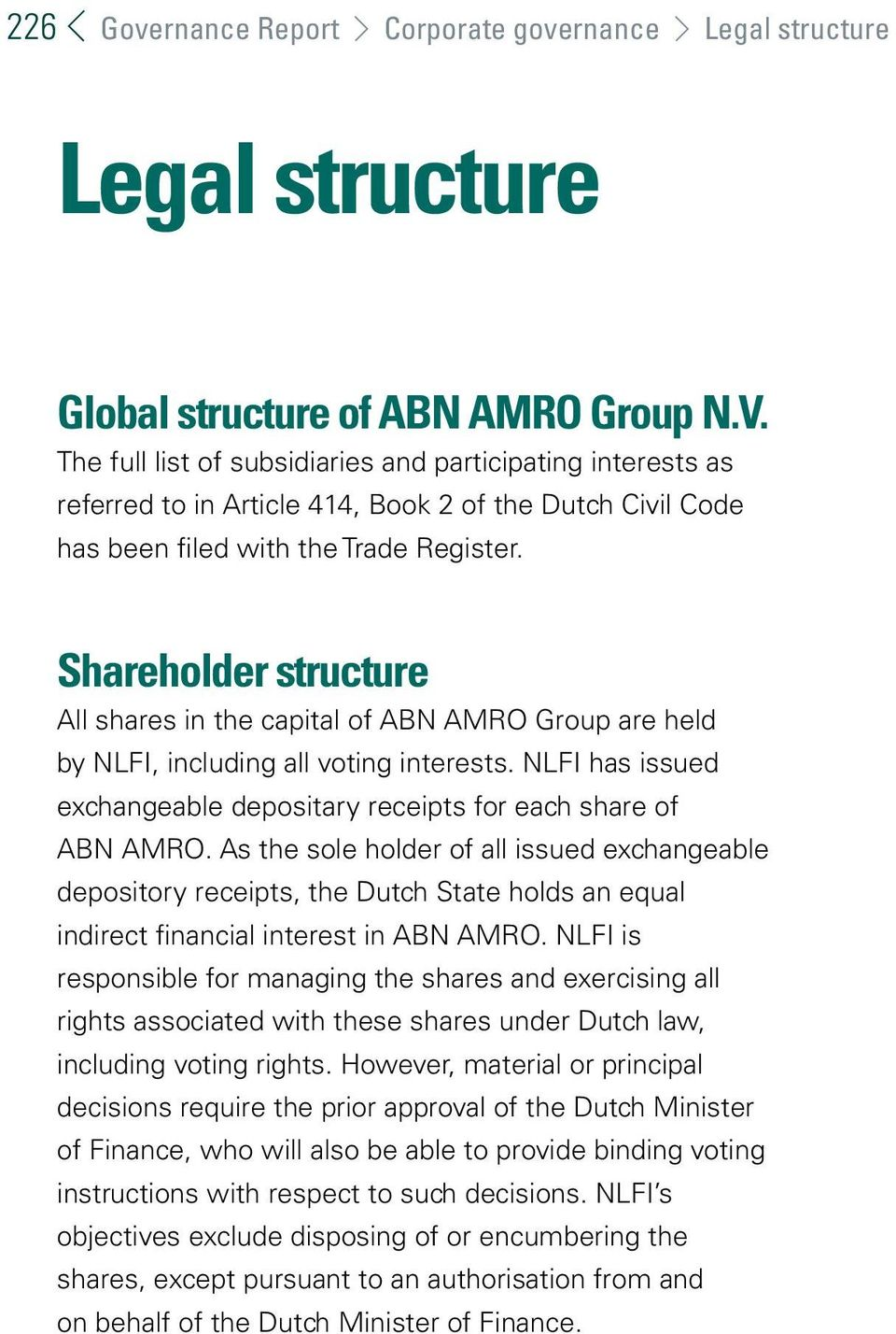 Shareholder structure All shares in the capital of ABN AMRO Group are held by NLFI, including all voting interests. NLFI has issued exchangeable depositary receipts for each share of ABN AMRO.