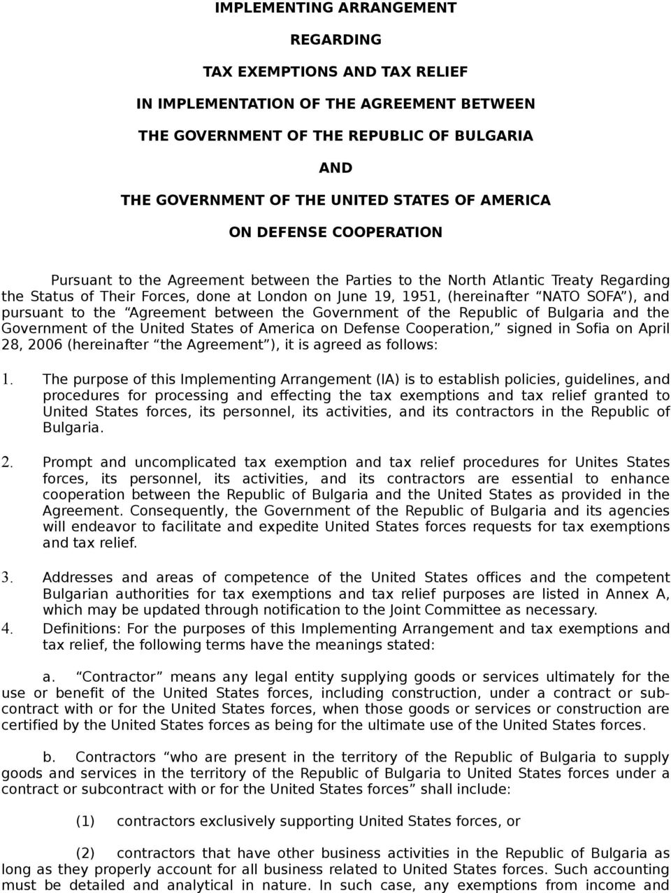 Agreement between the Government of the Republic of Bulgaria and the Government of the United States of America on Defense Cooperation, signed in Sofia on April 28, 2006 (hereinafter the Agreement ),