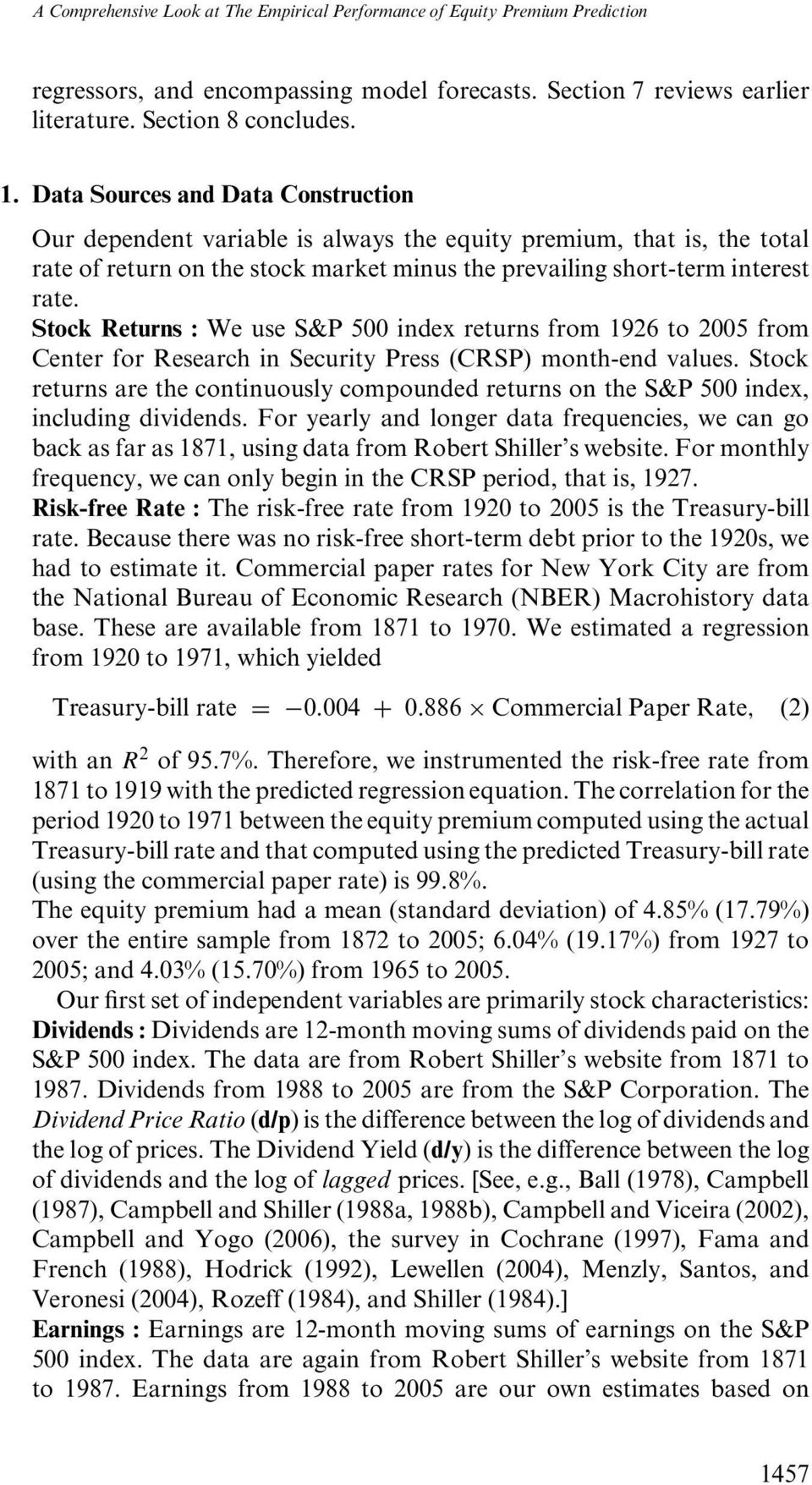 Stock Returns : We use S&P 500 index returns from 1926 to 2005 from Center for Research in Security Press (CRSP) month-end values.