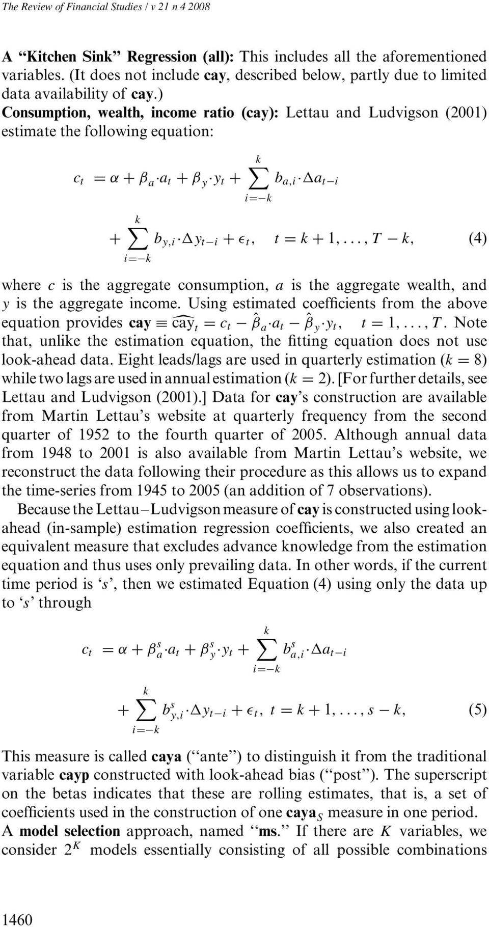 ) Consumption, wealth, income ratio (cay): Lettau and Ludvigson (2001) estimate the following equation: c t = α + β a a t + β y y t + + k b a,i a t i i= k k b y,i y t i + ɛ t, t = k + 1,.
