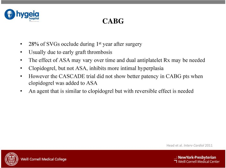 hyperplasia However the CASCADE trial did not show better patency in CABG pts when clopidogrel was added to