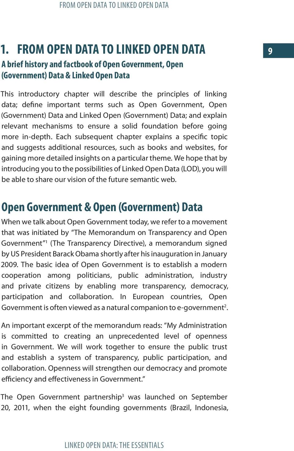 define important terms such as Open Government, Open (Government) Data and Linked Open (Government) Data; and explain relevant mechanisms to ensure a solid foundation before going more in-depth.