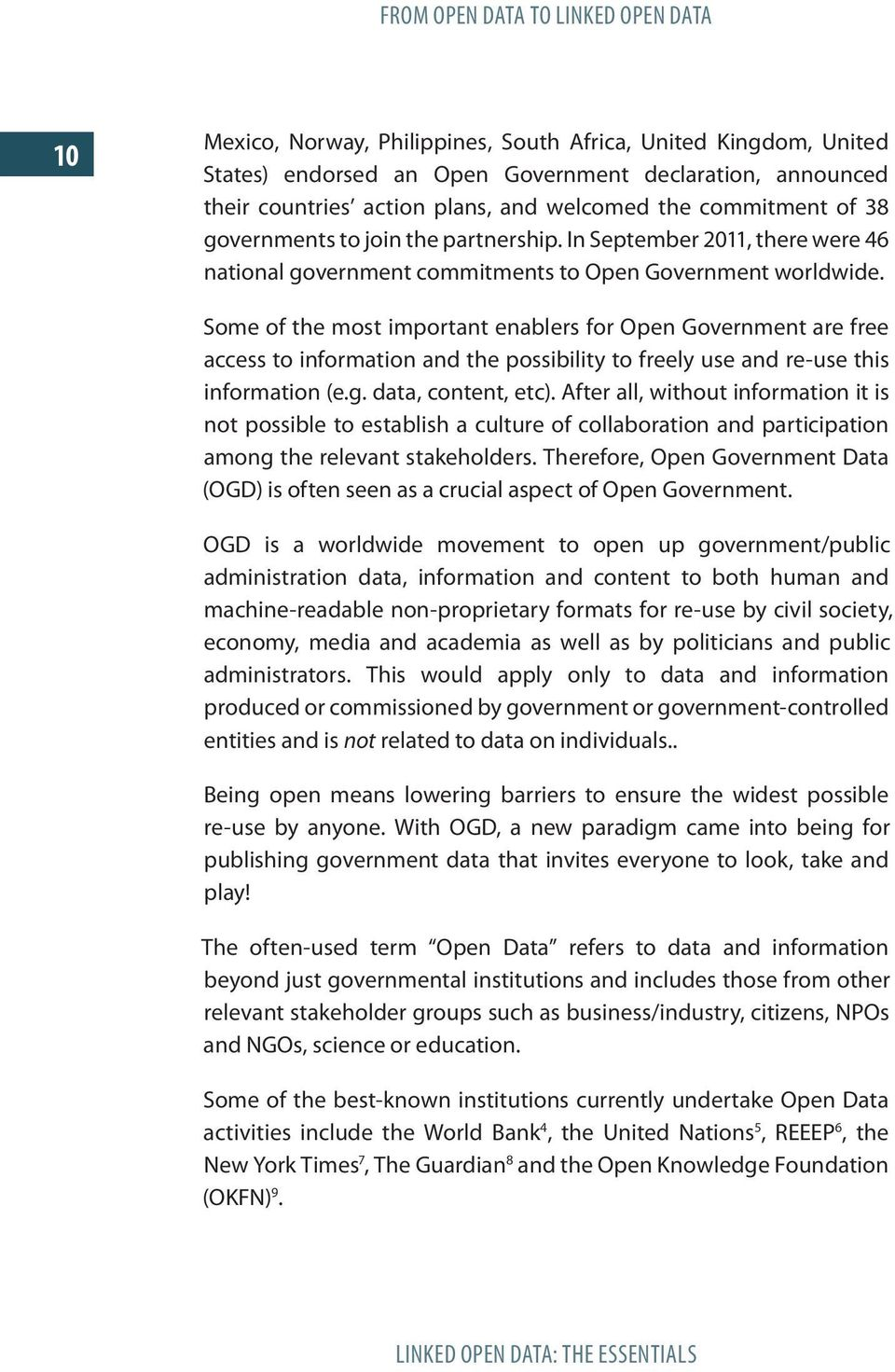 Some of the most important enablers for Open Government are free access to information and the possibility to freely use and re-use this information (e.g. data, content, etc).