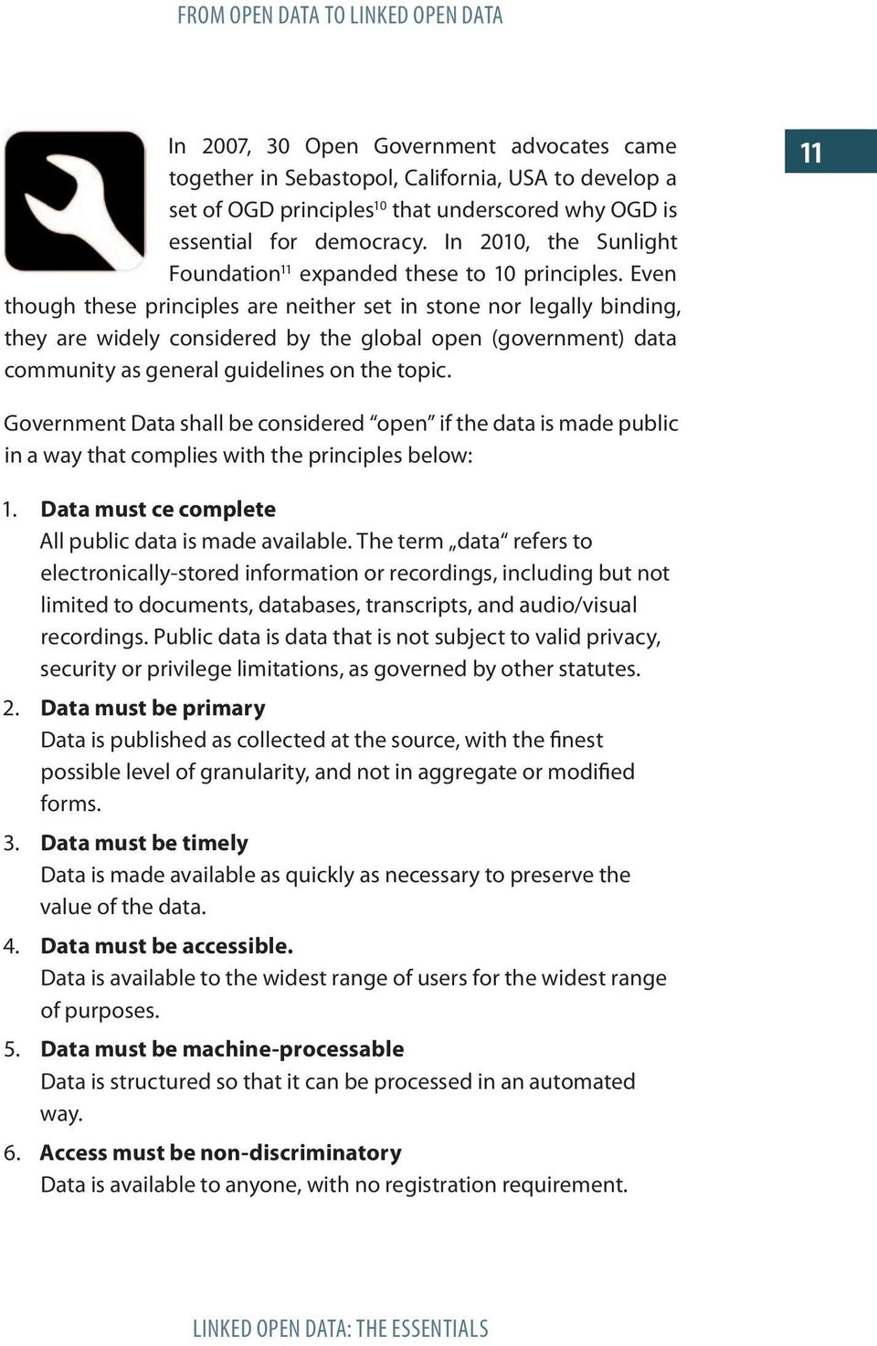 Even though these principles are neither set in stone nor legally binding, they are widely considered by the global open (government) data community as general guidelines on the topic.