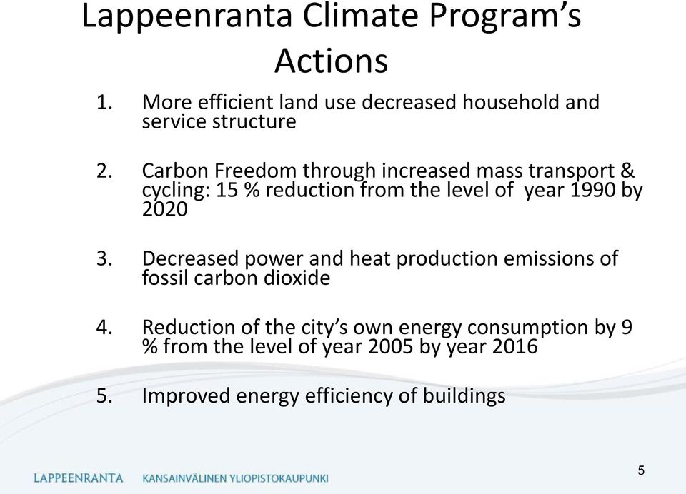 3. Decreased power and heat production emissions of fossil carbon dioxide 4.