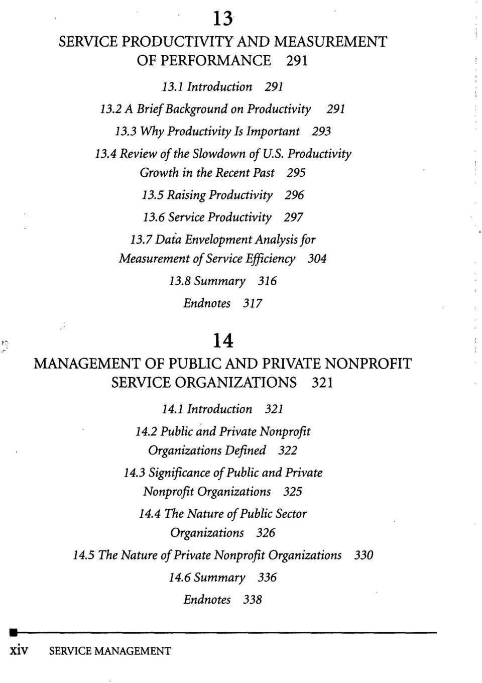 8 Summary 316 Endnotes 317 14 MANAGEMENT OF PUBLIC AND PRIVATE NONPROFIT SERVICE ORGANIZATIONS 321 14.1 Introduction 321 14.2 Public and Private Nonprofit Organizations Defined 322 14.