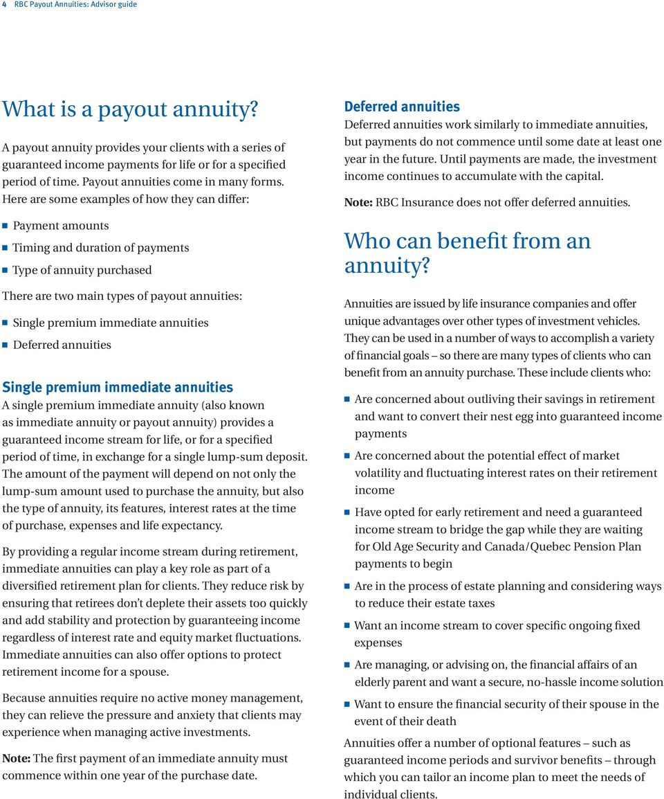 Here are some examples of how they can differ: n Payment amounts n Timing and duration of payments n Type of annuity purchased There are two main types of payout annuities: n Single premium immediate