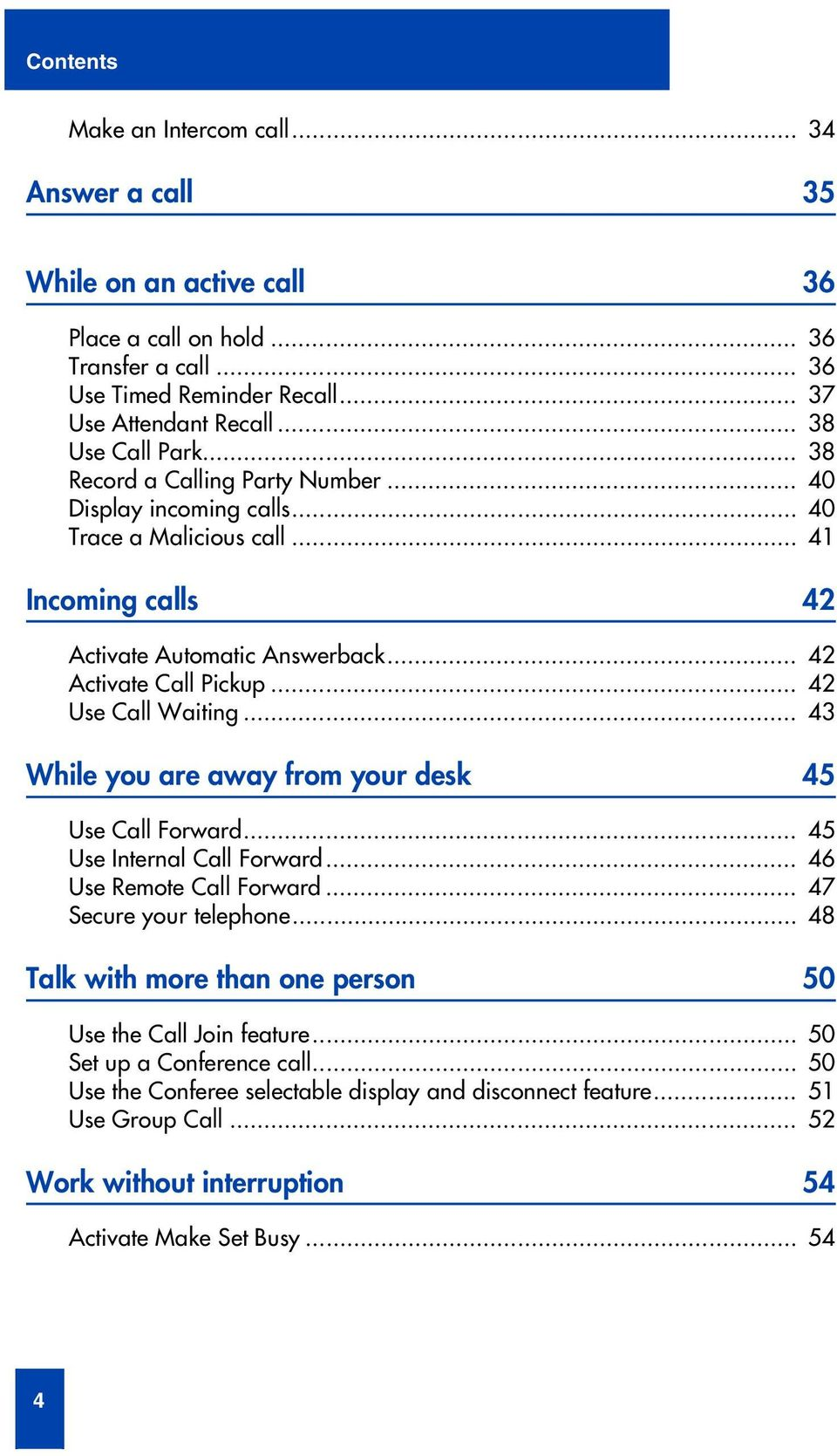 .. 42 Use Call Waiting... 43 While you are away from your desk 45 Use Call Forward... 45 Use Internal Call Forward... 46 Use Remote Call Forward... 47 Secure your telephone.