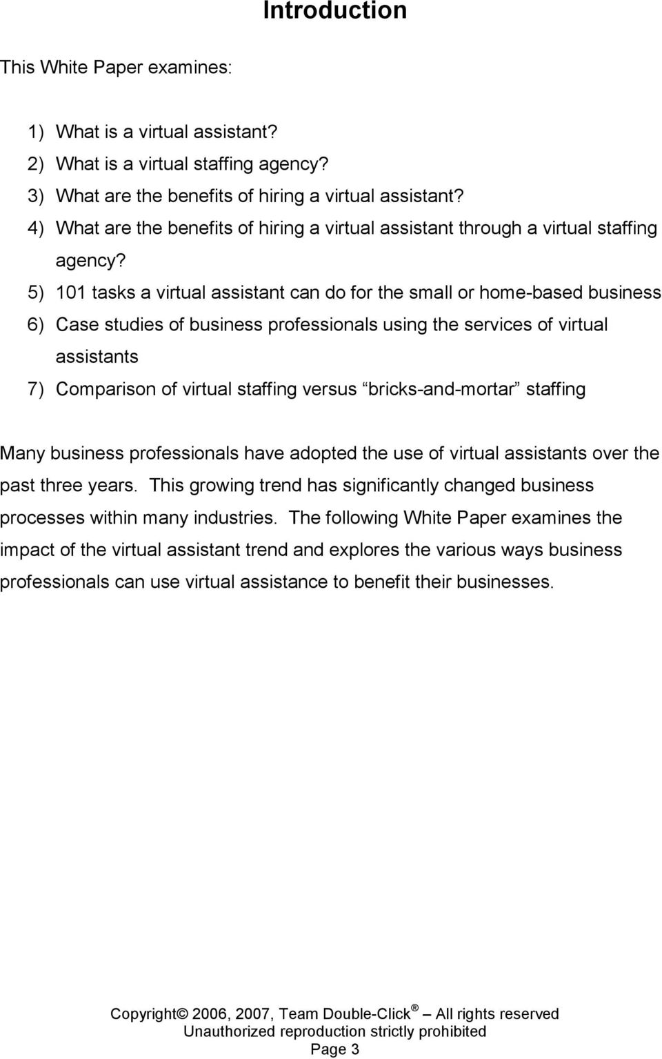 5) 101 tasks a virtual assistant can do for the small or home-based business 6) Case studies of business professionals using the services of virtual assistants 7) Comparison of virtual staffing