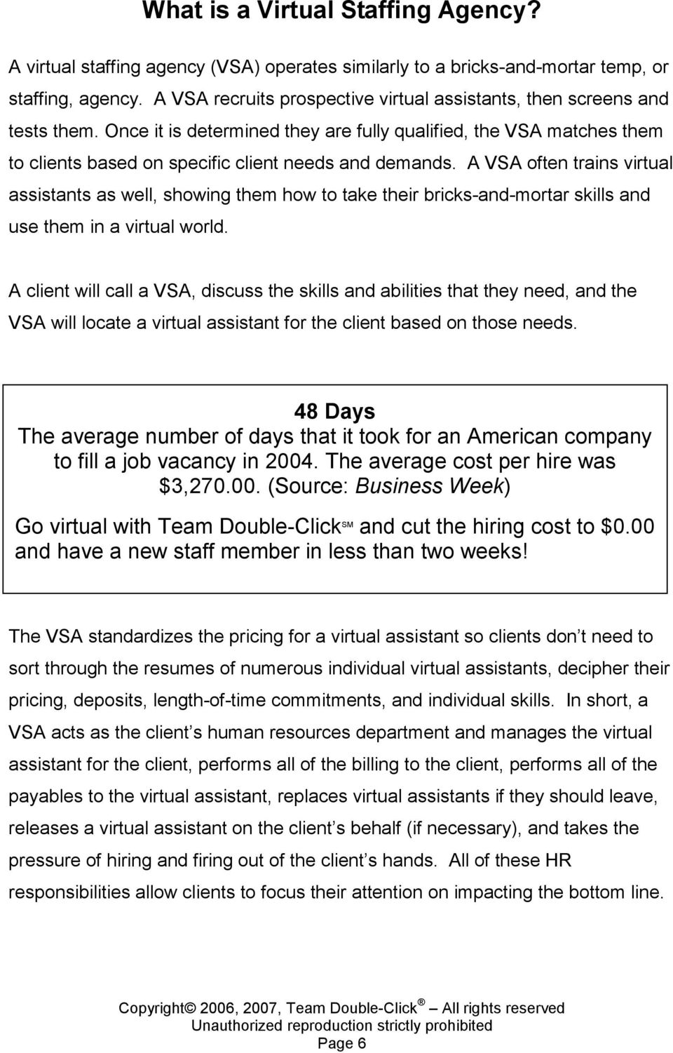 A VSA often trains virtual assistants as well, showing them how to take their bricks-and-mortar skills and use them in a virtual world.