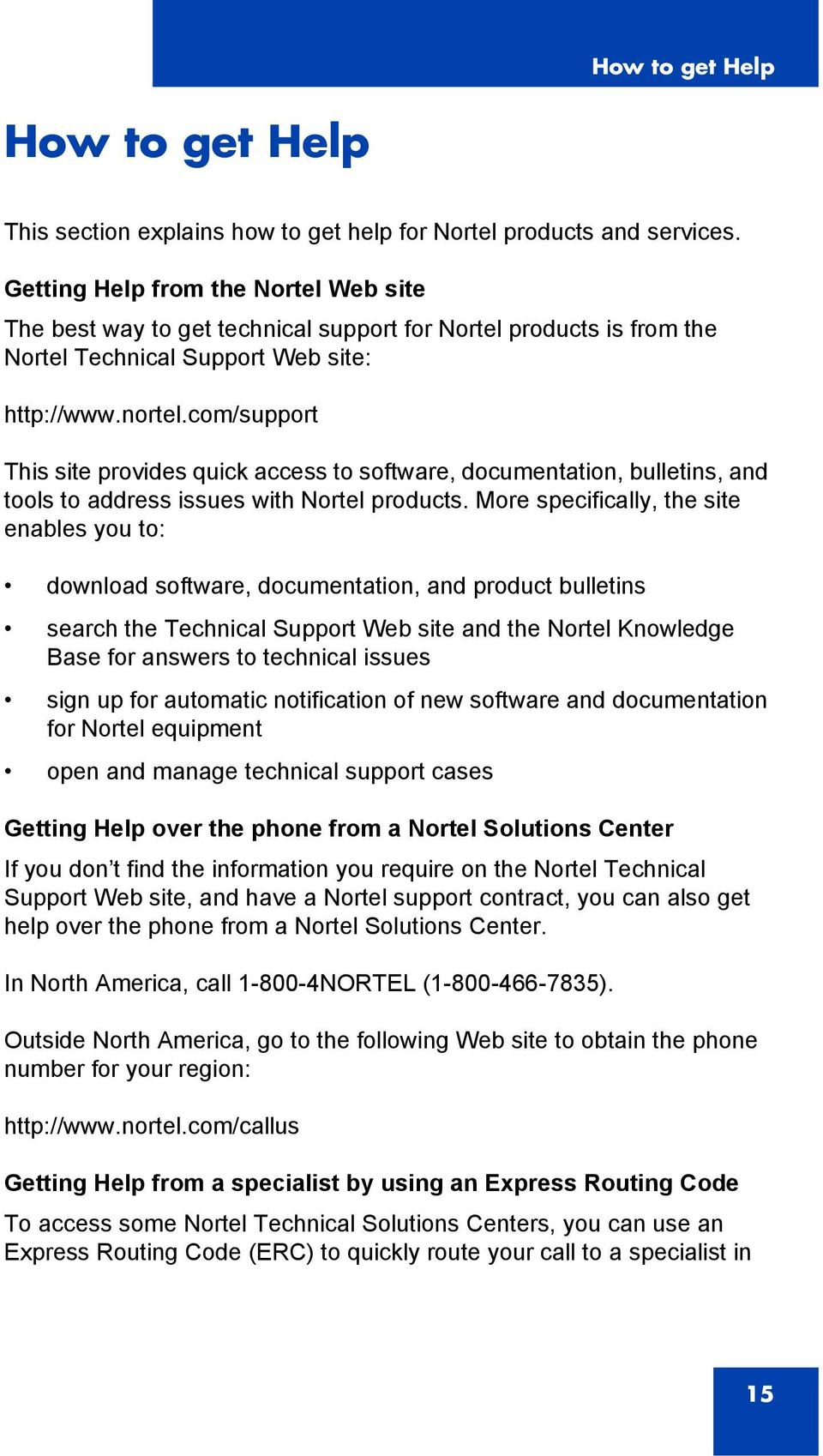 com/support This site provides quick access to software, documentation, bulletins, and tools to address issues with Nortel products.
