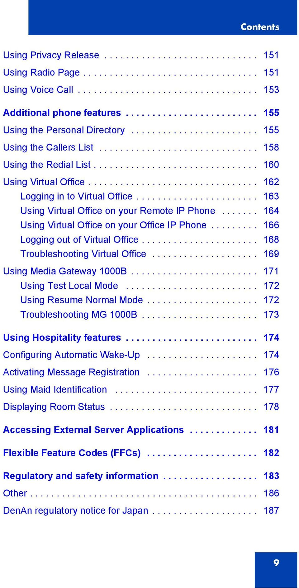 ............................... 162 Logging in to Virtual Office....................... 163 Using Virtual Office on your Remote IP Phone....... 164 Using Virtual Office on your Office IP Phone.