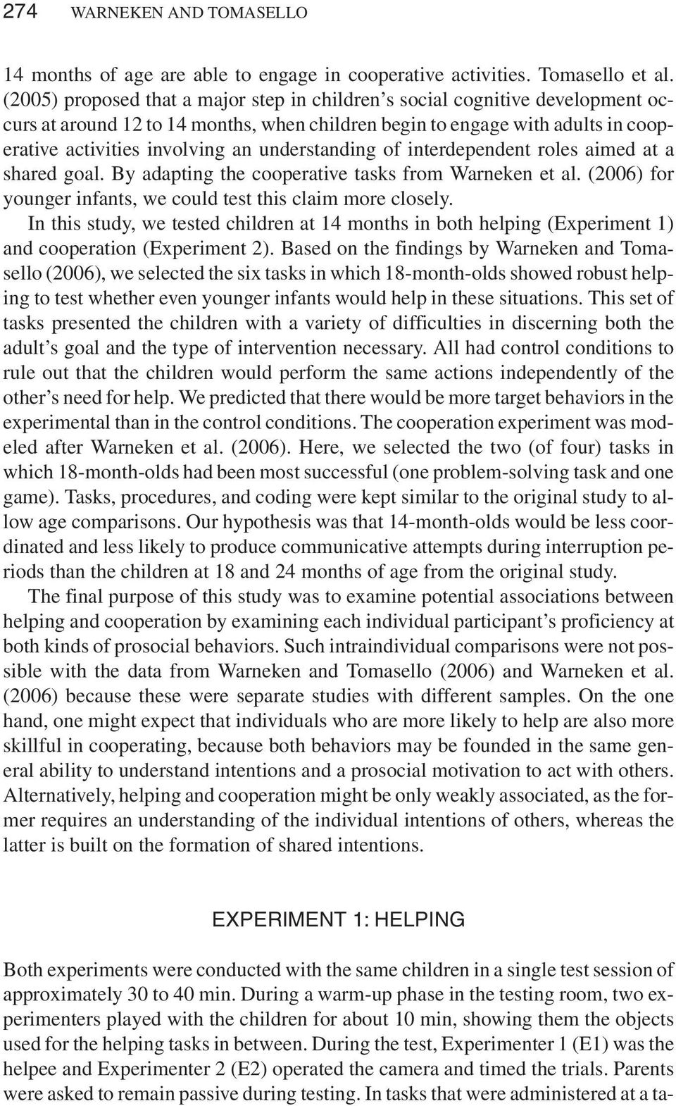 understanding of interdependent roles aimed at a shared goal. By adapting the cooperative tasks from Warneken et al. (2006) for younger infants, we could test this claim more closely.
