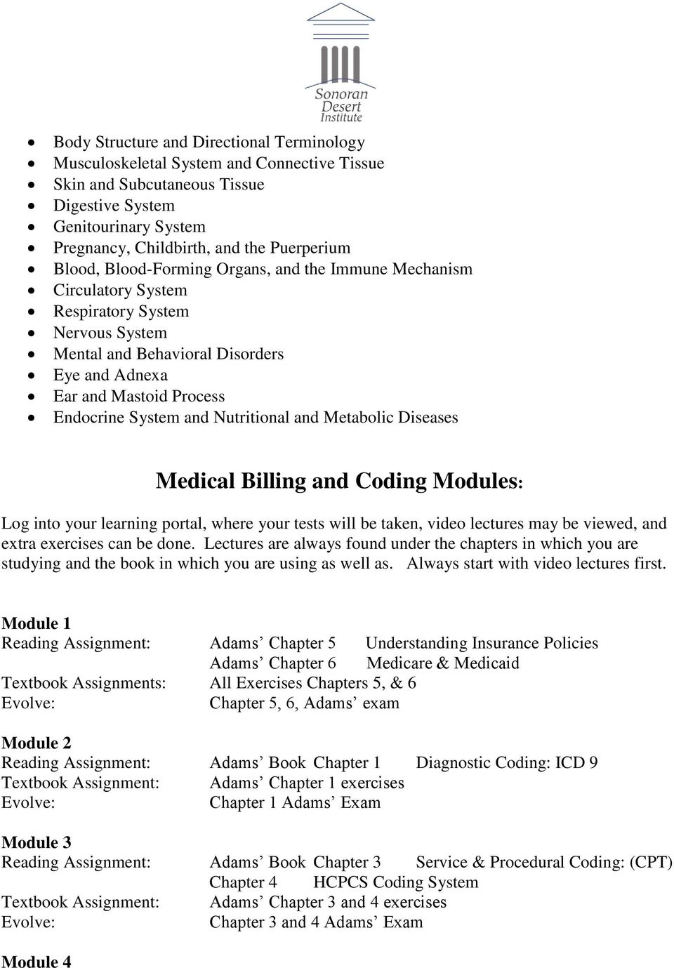 Nutritional and Metabolic Diseases Medical Billing and Coding Modules: Log into your learning portal, where your tests will be taken, video lectures may be viewed, and extra exercises can be done.