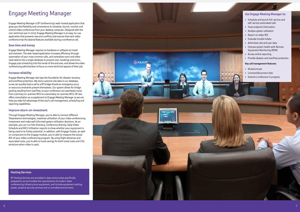 Designed with the non-technical user in mind, Engage Meeting Manager is an easy-to-use application that prevents resource conflicts and ensures that each video conference has the desired features