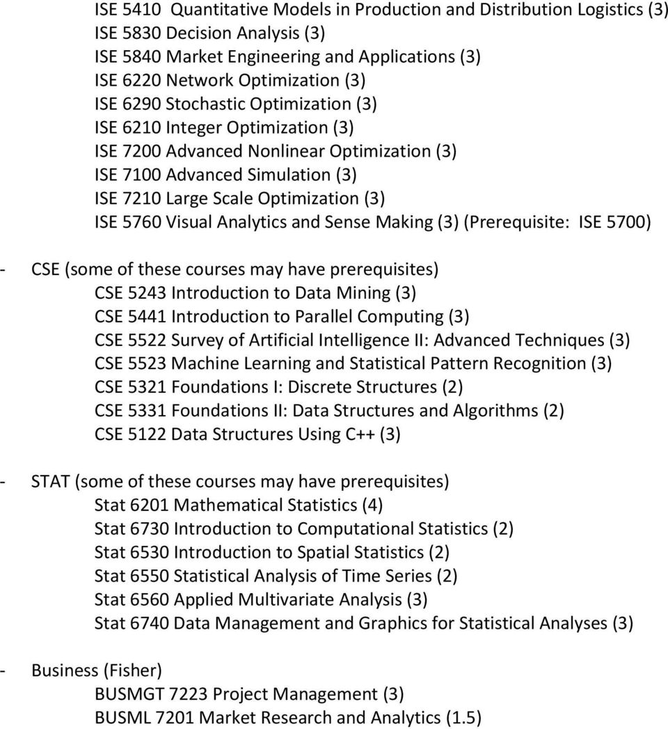 Analytics and Sense Making (3) (Prerequisite: ISE 5700) - CSE (some of these courses may have prerequisites) CSE 5243 Introduction to Data Mining (3) CSE 5441 Introduction to Parallel Computing (3)