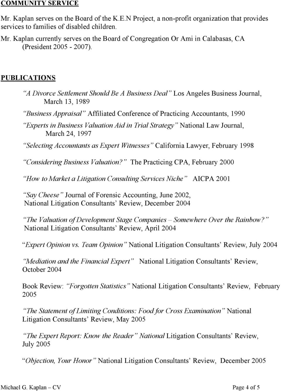 Valuation Aid in Trial Strategy National Law Journal, March 24, 1997 Selecting Accountants as Expert Witnesses California Lawyer, February 1998 Considering Business Valuation?