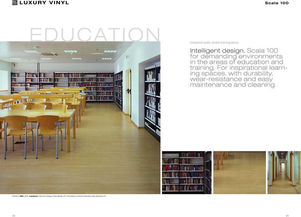 For inspirational learning spaces, with durability, wear-resistance and easy maintenance
