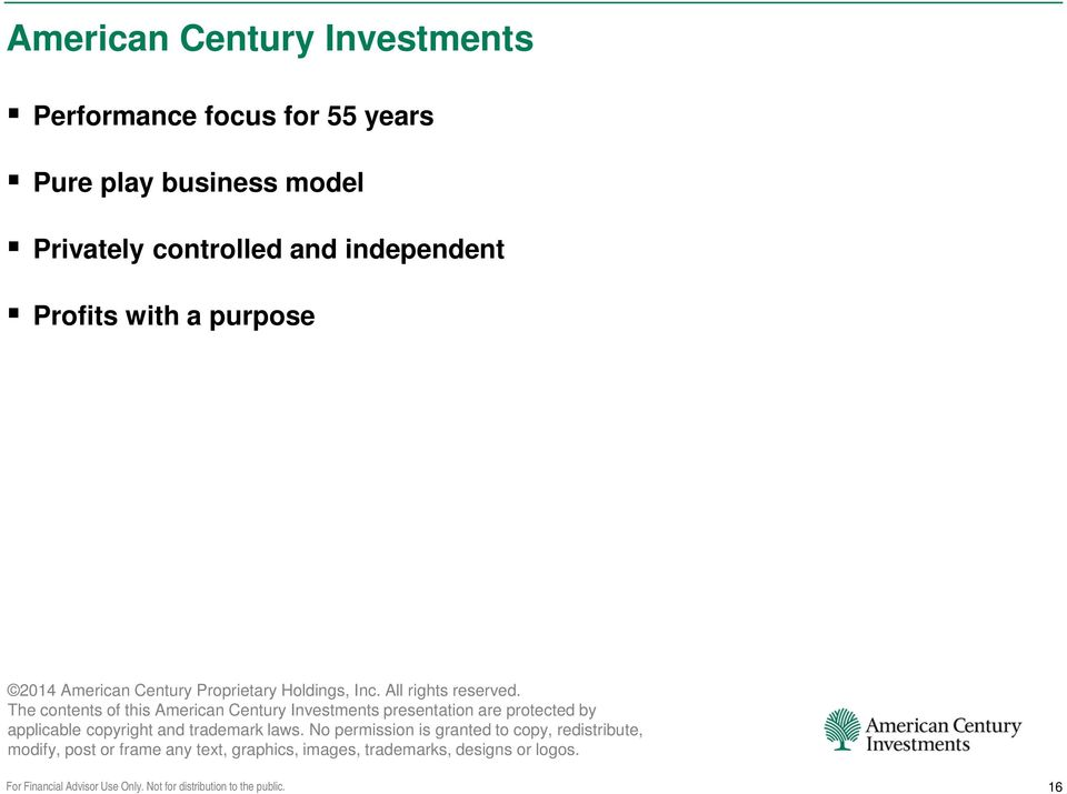 The contents of this American Century Investments presentation are protected by applicable copyright and trademark